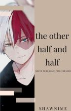 The Other Half and Half-A Todoroki x Male Reader Fanfiction by Shawnime