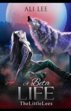 A Beta Life  by AliFNQ