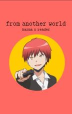 -From another world- Karma x Reader by cheriichu