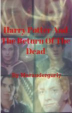 Harry Potter And The Return Of The Dead by maraudergurl7