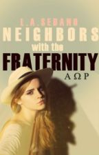 NEIGHBORS WITH THE FRATERNITY by tipsypanda