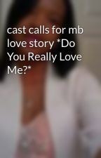 cast calls for mb love story *Do You Really Love Me?* by MindlessRocLover