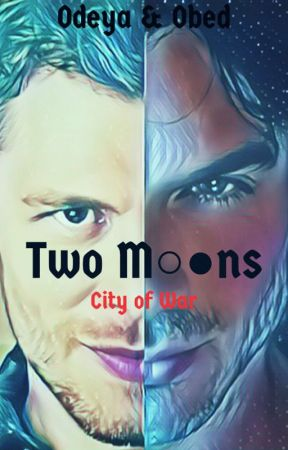 Two Moons: City of War by odeya_obed_21