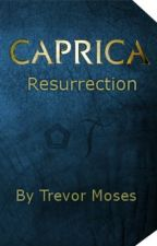 Caprica: Resurrection (a Caprica fan-fiction) by DifferentlySentient