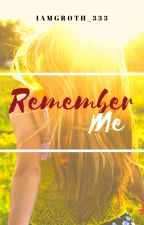 REMEMBER ME by iamGROTH_333