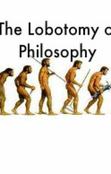 The Lobotomy of Philosophy