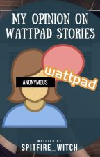 My Opinion On Wattpad Stories by SPITFIRE_WITCH