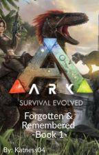 Ark Survival Evolved : Forgotten & Rememberd -Book 1- by Katness04