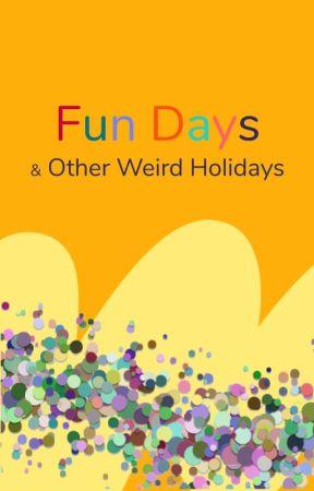Fun Days and Other Weird Holidays by WattpadFestivals
