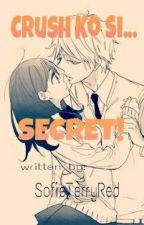 Crush Ko Si... SECRET! (Season 1 Completed) by SofieTerryRed