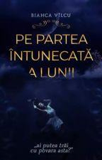 Pe partea întunecată a lunii [finalizată] by BiancaSelenaV