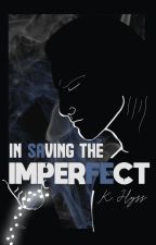 In Saving the Imperfect by Hyssia