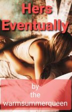 Hers Eventually  by thewarmsummerqueen