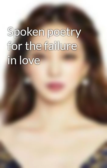 Spoken poetry for the failure in love - Mildred Comia - Wattpad