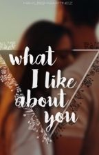What I like about you by hayleigh_martinez