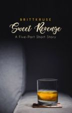 Sweet Revenge: A Short Story by BrittKruse