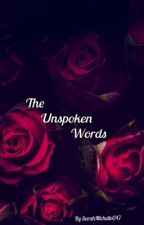 The Unspoken Words  by SarahMichelle047