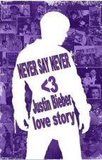 NEVER SAY NEVER <3 (justin bieber love story) by NSJlovesJB