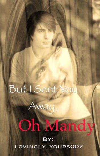 But I Sent You away, Oh Mandy (completed)