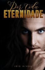 Por Toda Eternidade (Degustação) - Disponível E-book no Amazon by IrisSilvaRivera