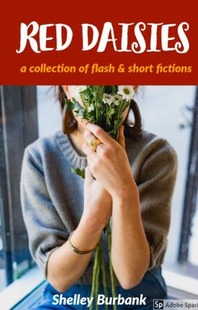 Red Daisies: A collection of flash & short fictions by ShelleyBurbank