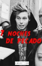 7 Noches De Pecado (Luke Hemmings) by LukeFics