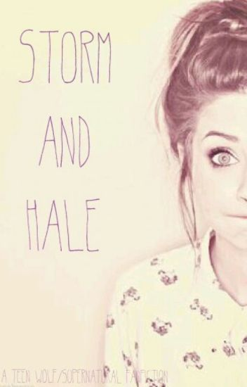 Storm & Hale (A Teen Wolf/Supernatural Crossover Fanfic)