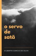 O SERVO DE SATÃ by GilbertoGarcia2015