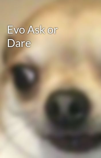 Evo Ask or Dare