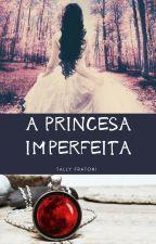 A Princesa Imperfeita by Tally2021