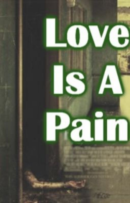 Love Is A Pain by YourFavoriteAlien