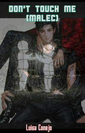 Don't touch me (Malec) by LuisaConejo