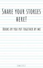 Share Your Stories Here! by Jami1012