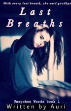 Last Breaths |✔️ (Unspoken Words 1)  by Bookwriter2121