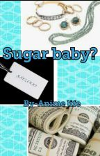 Sugar baby? by AnimeLife065