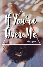 If You're Over Me // muke by xuter_space