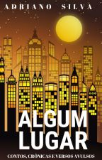 ALGUM  LUGAR (CONTOS, CRÔNICAS E VERSOS AVULSOS) by AdrianoSilva789