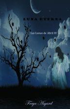 Las Lunas de Abril IV : Luna eterna by FreyaAsgard