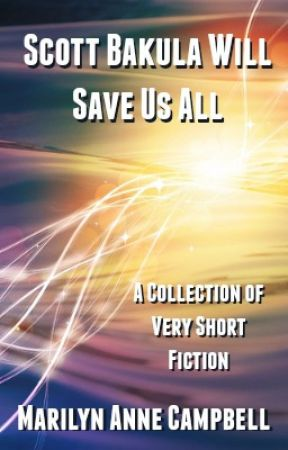 Scott Bakula Will Save Us All - A Collection of Very Short Fiction by MarilynAnneCampbell