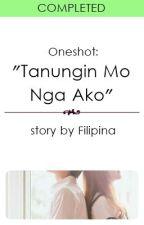 "(Oneshot) ""Tanungin Mo Nga Ako"" by Filipina"