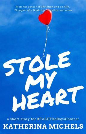 Stole My Heart {#ToAllTheBoysContest} ✓ by Katherina_Michels
