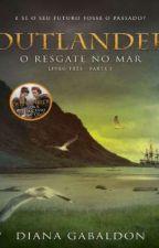 O Resgate No Mar - 03 (parte I) - Série Outlander  by FMarques1
