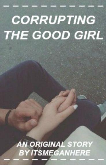 Corrupting the Good girl