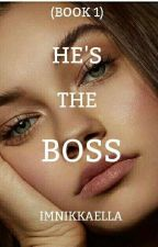He's the Boss (Book 1) by imnikkaella