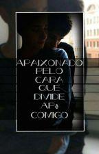 APAIXONADO PELO CARA QUE DIVIDE APÊ COMIGO by LeonardoCastiel
