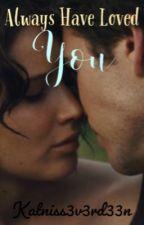 Always Have Loved You || Everthorne  by Katniss3v3rd33n