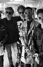 BFB; Best Friends Brother. ( B-Brave) by mellwest