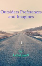 The Outsiders Preferences/ Imagines - What They Were Born With - Wattpad