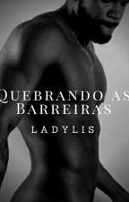 Quebrando as Barreiras (Concluída) by ladylis1