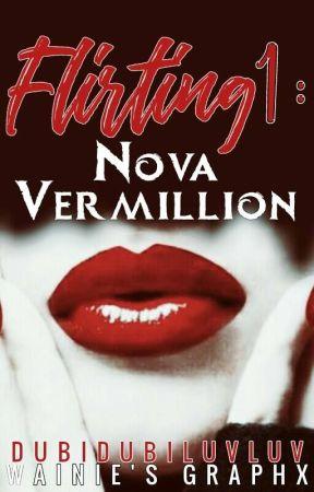FLIRTING 1 : Nova Vermillion (ONGOING) by Ms_AiramAlegna16